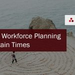 Strategic Workforce Planning in Uncertain Times